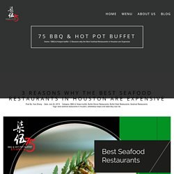 3 Reasons why the Best Seafood Restaurants in Houston are Expensive - 75 BBQ & HOT POT BUFFET