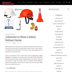 5 Reasons to Wear a Safety Helmet Onsite