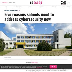 Five reasons schools need to address cybersecurity now