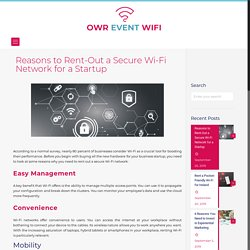 Reasons to Rent-Out a Secure Wi-Fi Network for a Startup