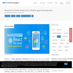 Reasons to Select React js for Mobile App Development