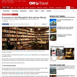 6 reasons to visit Shanghai's first private library
