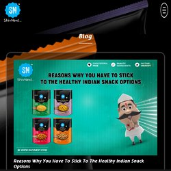 Reasons Why You Have To Stick To The Healthy Indian Snack Options - ShivNext ShivNext