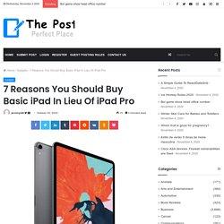 7 Reasons You Should Buy Basic iPad In Lieu Of iPad Pro