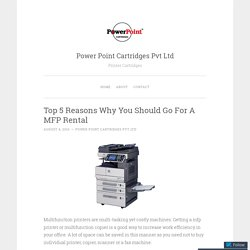 Top 5 Reasons Why You Should Go For A MFP Rental