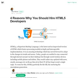 4 Reasons Why You Should Hire HTML5 Developers – Alex Mishel – Medium