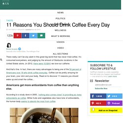 11 Reasons Why You Should Drink Coffee Every Day