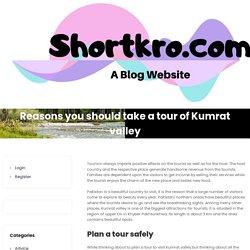 Reasons you should take a tour of Kumrat valley - shortkro