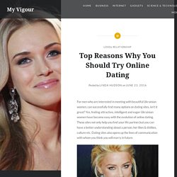 Top Reasons Why You Should Try Online Dating - My Vigour