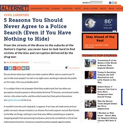 5 Reasons You Should Never Agree to a Police Search (Even if You Have Nothing to Hide)