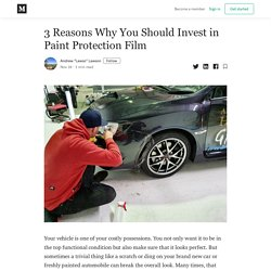 3 Reasons Why You Should Invest in Paint Protection Film