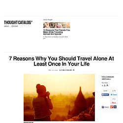 7 Reasons Why You Should Travel Alone At Least Once In Your Life