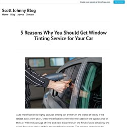 5 Reasons Why You Should Get Window Tinting Service for Your Car – Scott Johnny Blog
