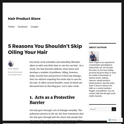 5 Reasons You Shouldn't Skip Oiling Your Hair – Hair Product Store