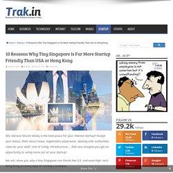 10 Reasons Singapore Is Far More Startup Friendly Than USA or Hong Kong