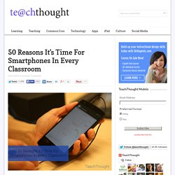 50 Reasons It's Time For Smartphones In Every Classroom