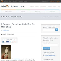 7 Reasons Social Media Is Bad for Marketing