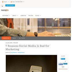 7 Reasons Social Media Is Bad for Marketing