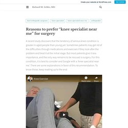 """Reasons to prefer """"knee specialist near me"""" for surgery – Richard M. Seldes, MD"""