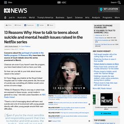 13 Reasons Why: How to talk to teens about suicide and mental health issues raised in the Netflix series