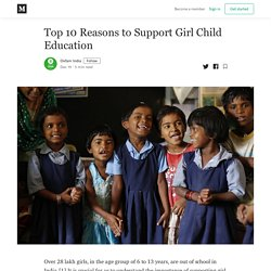 Top 10 Reasons to Support Girl Child Education - Oxfam India - Medium
