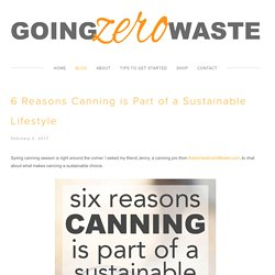 Going Zero Waste: 6 Reasons Canning is Part of a Sustainable Lifestyle