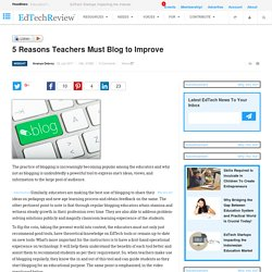 5 Reasons Teachers Must Blog to Improve