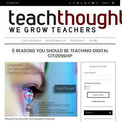 5 Reasons You Should Be Teaching Digital Citizenship