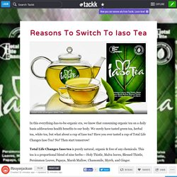 Reasons To Switch To Iaso Tea