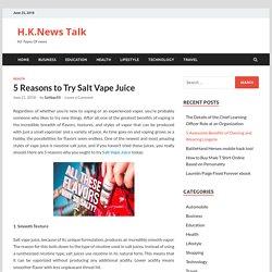 5 Reasons to Try Salt Vape Juice