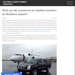 What are the reasons to use minibus transfers on Heathrow airport?