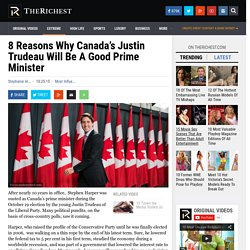 8 Reasons Why Canada's Justin Trudeau Will Be A Good Prime Minister