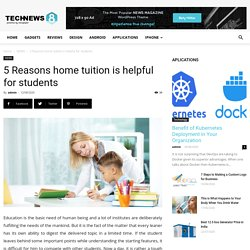 5 Reasons home tuition is helpful for students