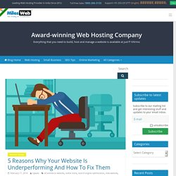 5 Reasons Why Your Website Is Underperforming And How To Fix Them