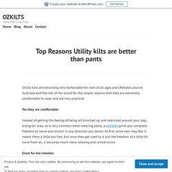 Top Reasons Utility kilts are better than pants – OZKILTS