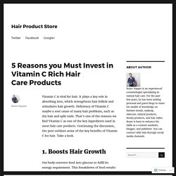 5 Reasons you Must Invest in Vitamin C Rich Hair Care Products – Hair Product Store
