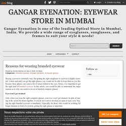 Reasons for wearing branded eyewear - Gangar Eyenation: Eyewear Store in Mumbai