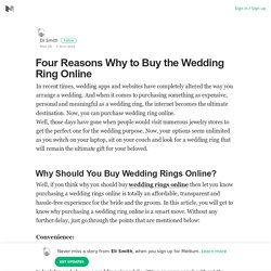Four Reasons Why to Buy the Wedding Ring Online – Eli Smith – Medium