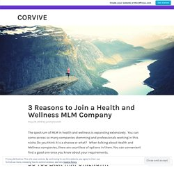 3 Reasons to Join a Health and Wellness MLM Company – corvive