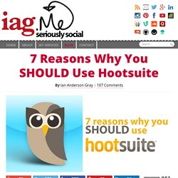 7 Reasons Why You SHOULD Use Hootsuite