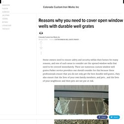 Reasons why you need to cover open window wells with durable well grates