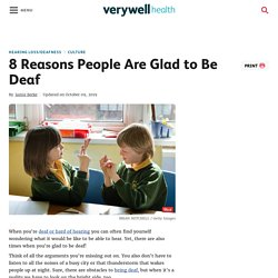 8 Reasons You Might Be Glad to Be Deaf