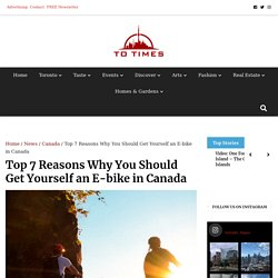 Top 7 Reasons Why You Should Get Yourself an E-bike in Canada - Toronto Times
