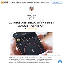10 Reasons Zello is the Best Walkie Talkie App