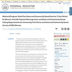 Medicaid Program; State Plan Home and Community-Based Services, 5-Year Period for Waivers, Provider Payment Reassignment, and Home and Community-Based Setting Requirements for Community First Choice and Home and Community-Based Services