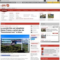 """AUTUN (71400) - La société Dim est rebaptisée Hanes France, a priori pas de """"licenciement sec"""" à Autun"""