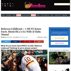 Rebecca Liddicoat - 5 MUST Know Facts About RG3's Ex-Wife/BabyMama