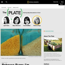 Rebecca Rupp: I'm Pro-GMO and Here's Why – The Plate: Rebecca Rupp
