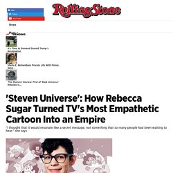 Rebecca Sugar's 'Steven Universe' Is a Cartoon Empire - Rolling Stone