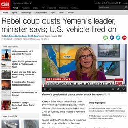 Rebel coup ousts Yemen's leader, minister says; U.S. vehicle fired on